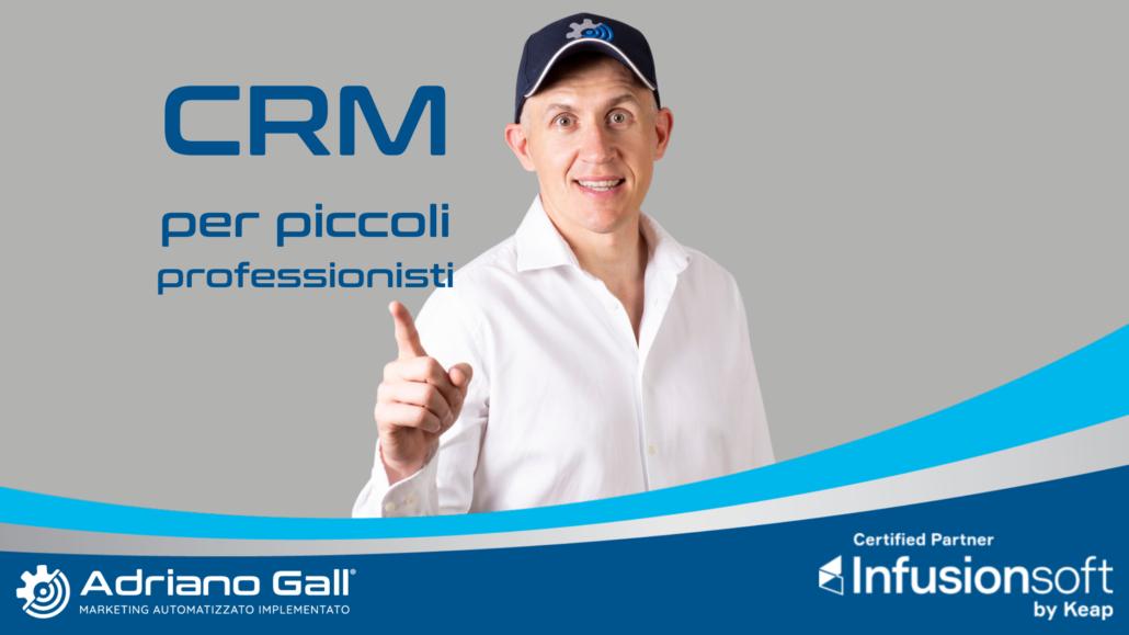 Come usare un CRM per piccoli professionisti - Adriano Gall Infusionsoft by Keap partner certificato italiano